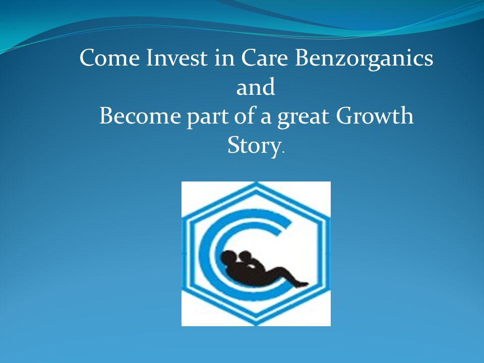 Come Invest in Care Benzorganics and