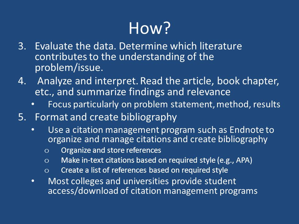 How Evaluate the data. Determine which literature contributes to the understanding of the problem/issue.