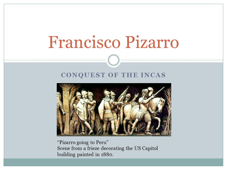 Francisco Pizarro Conquest of the Incas Pizarro going to Peru
