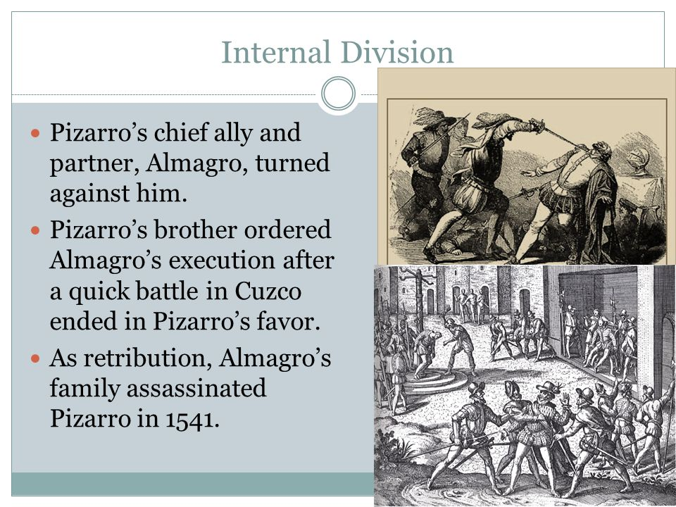Internal Division Pizarro's chief ally and partner, Almagro, turned against him.