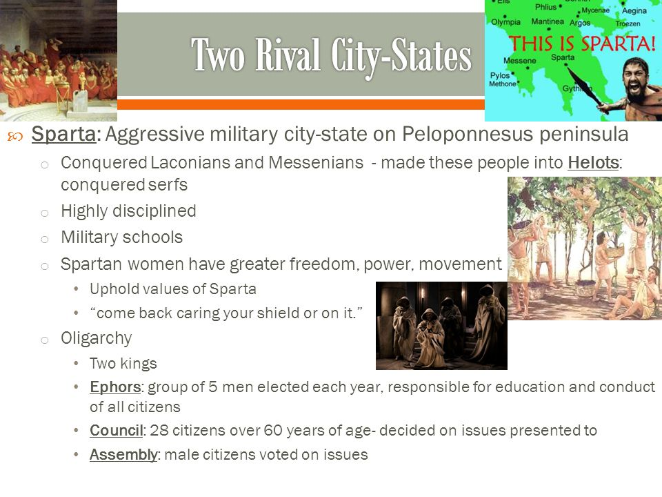 Two Rival City-States Sparta: Aggressive military city-state on Peloponnesus peninsula.