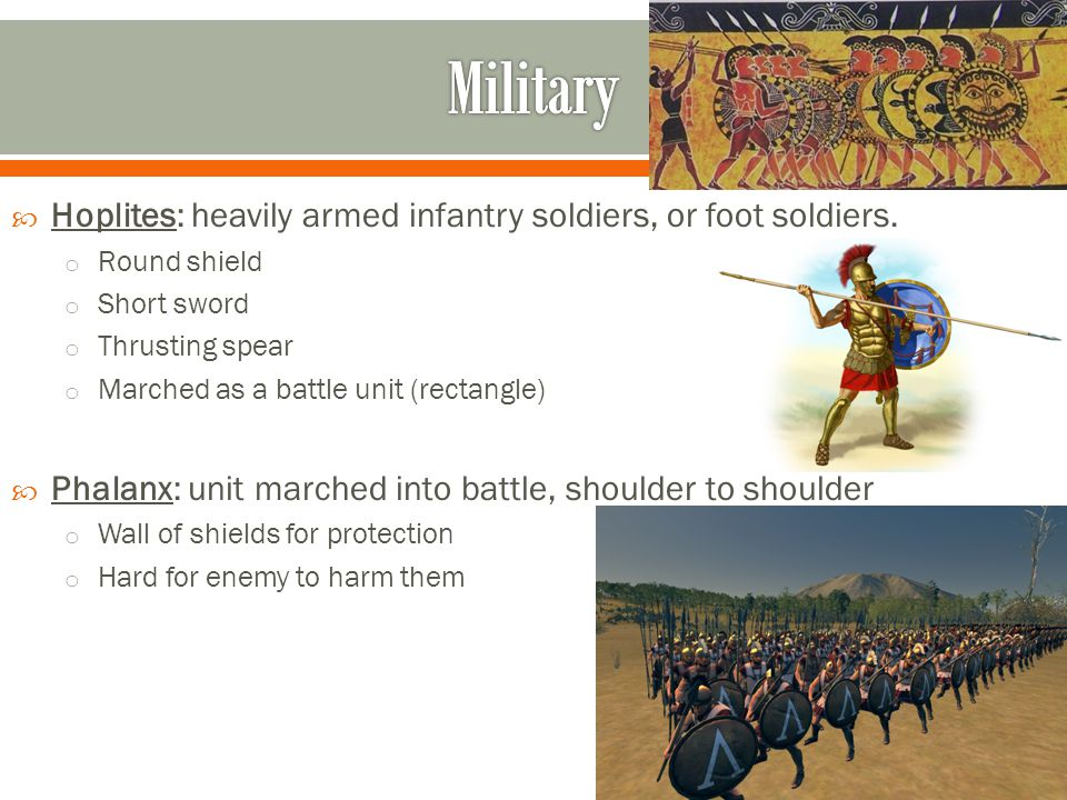 Military Hoplites: heavily armed infantry soldiers, or foot soldiers.