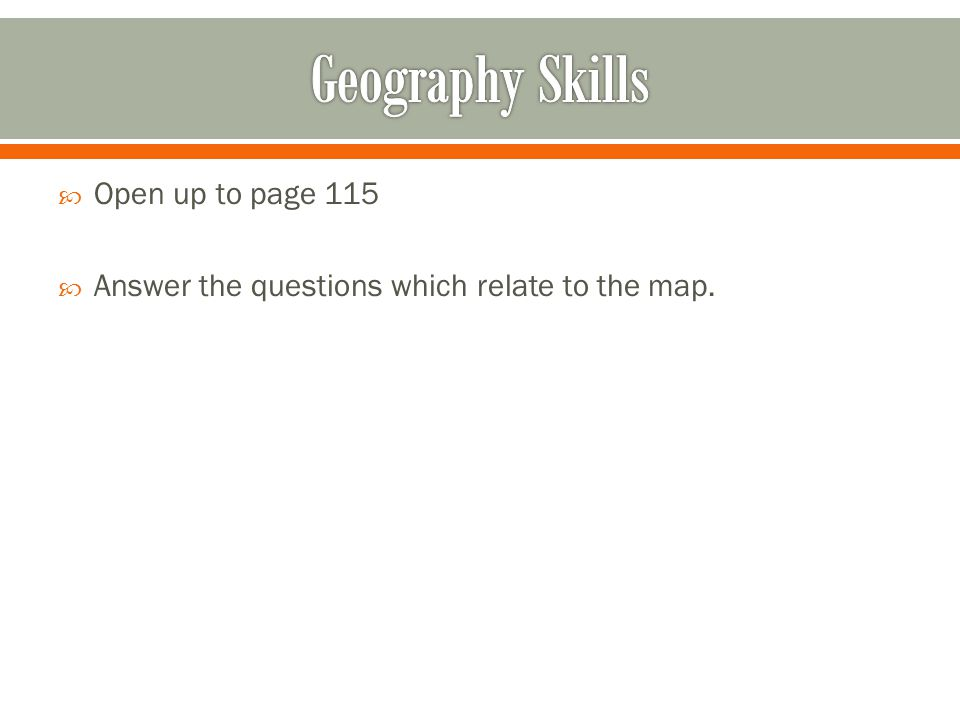 Geography Skills Open up to page 115