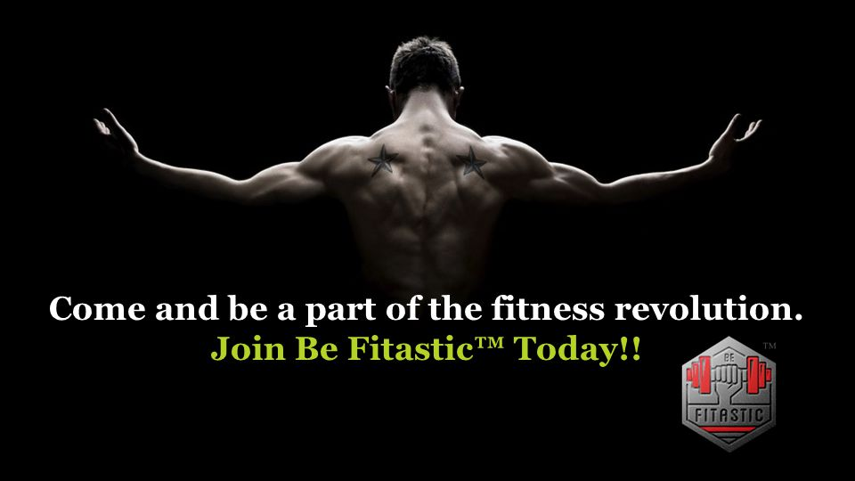 Come and be a part of the fitness revolution. Join Be Fitastic™ Today!!
