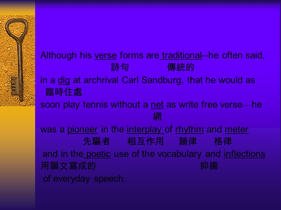 Although his verse forms are traditional--he often said, 詩句 傳統的