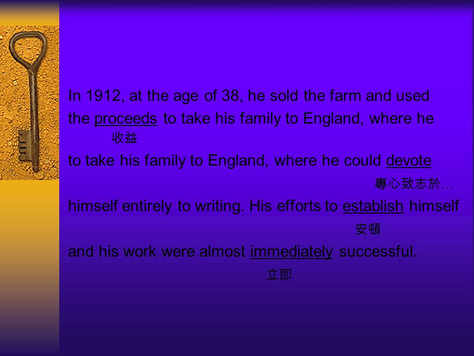 In 1912, at the age of 38, he sold the farm and used