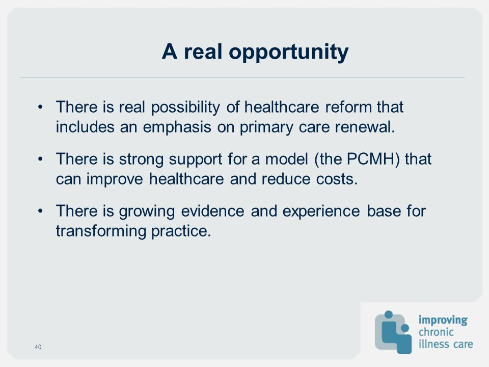 A real opportunity There is real possibility of healthcare reform that includes an emphasis on primary care renewal.