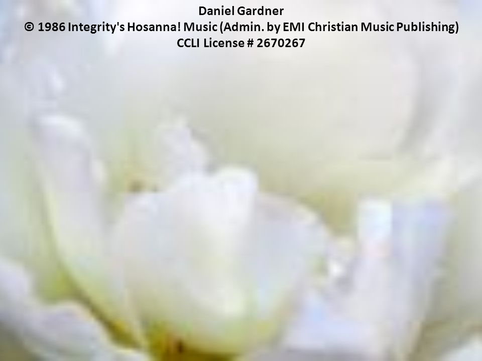 Daniel Gardner © 1986 Integrity s Hosanna. Music (Admin.