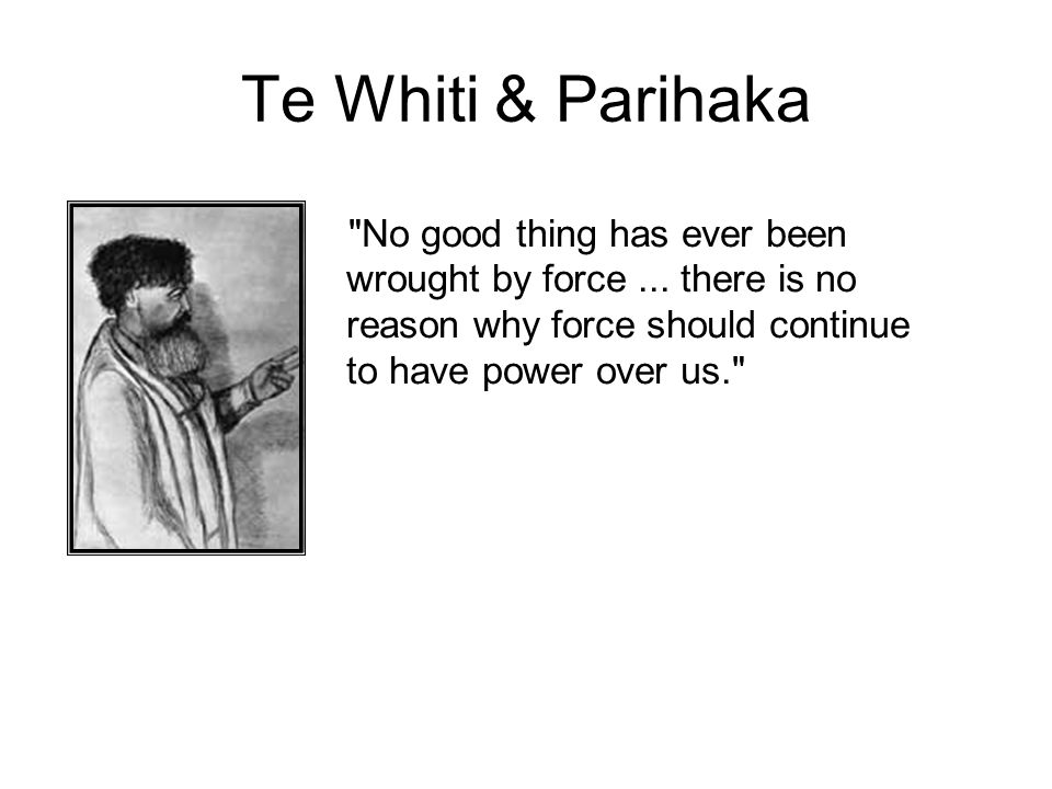 Te Whiti & Parihaka No good thing has ever been wrought by force ...