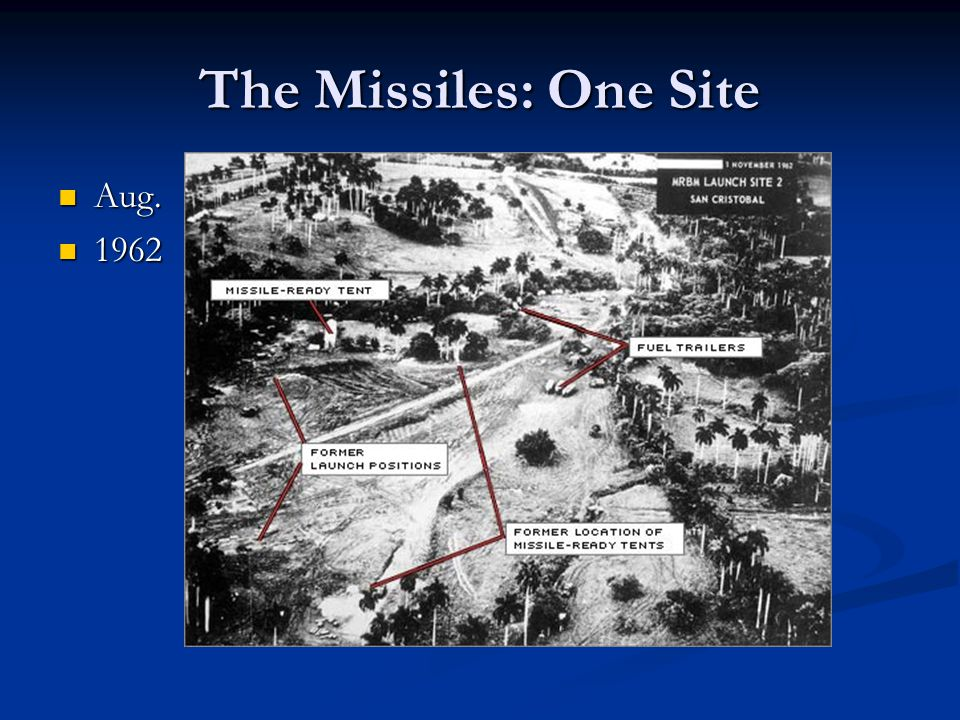 The Missiles: One Site Aug. 1962