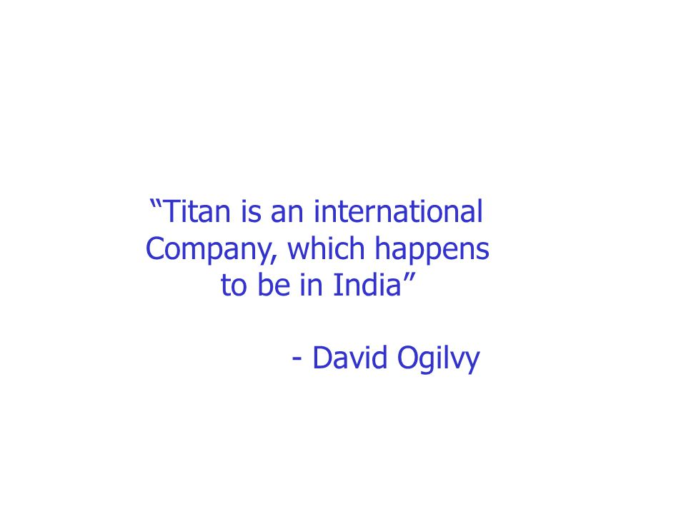Titan is an international Company, which happens to be in India