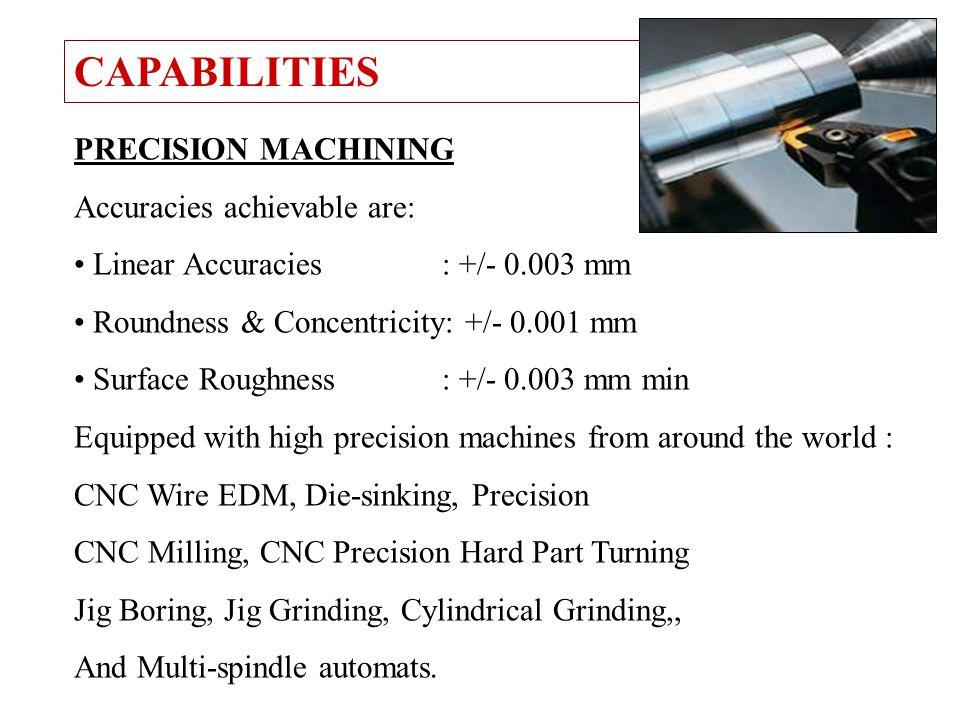 CAPABILITIES PRECISION MACHINING Accuracies achievable are: