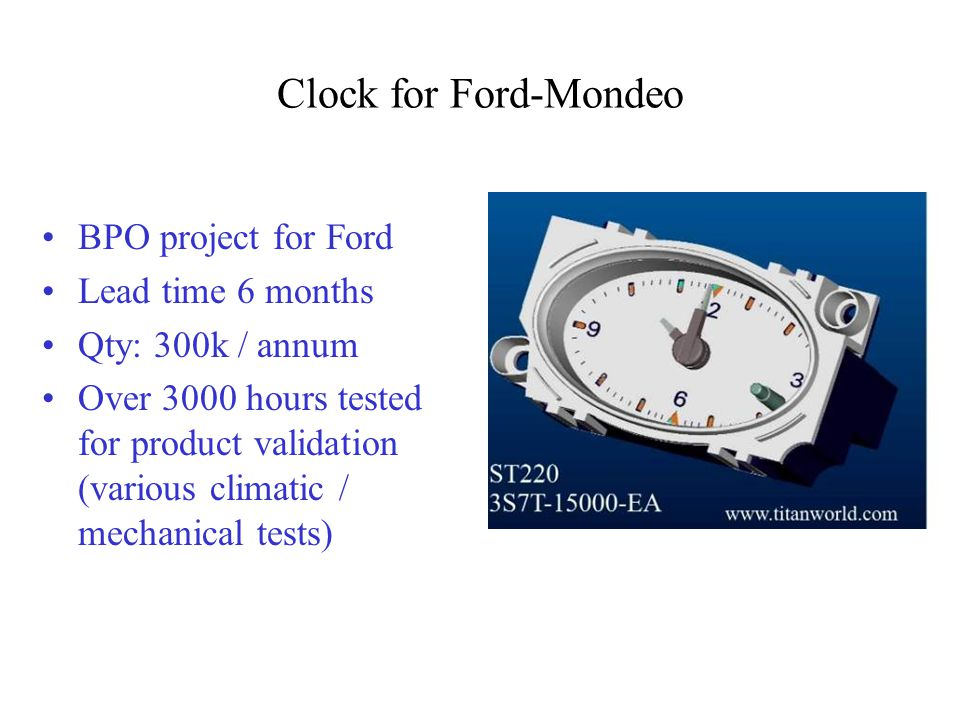 Clock for Ford-Mondeo BPO project for Ford Lead time 6 months