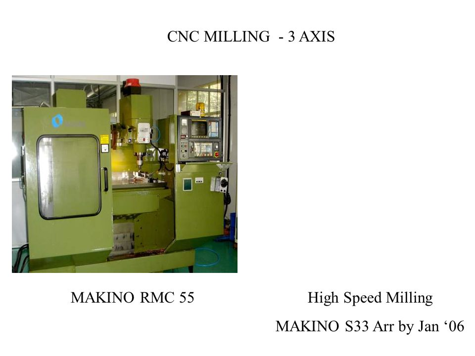 CNC MILLING - 3 AXIS MAKINO RMC 55 High Speed Milling MAKINO S33 Arr by Jan '06