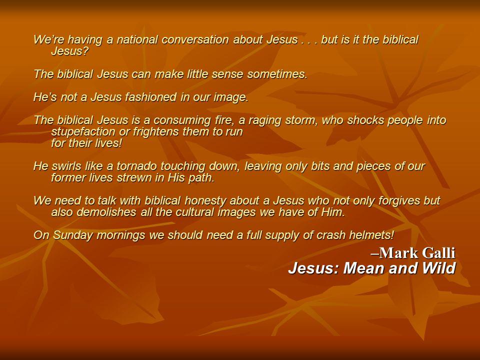 –Mark Galli Jesus: Mean and Wild
