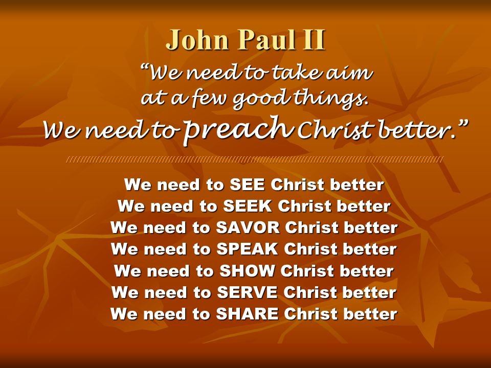 John Paul II We need to preach Christ better. We need to take aim