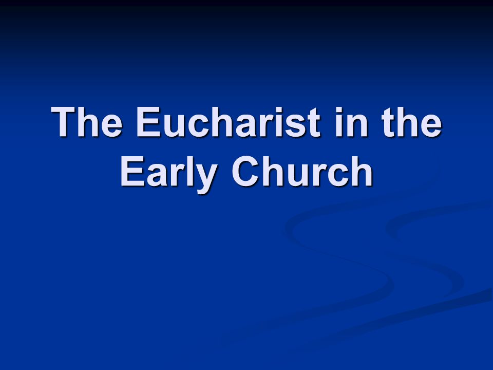 The Eucharist in the Early Church