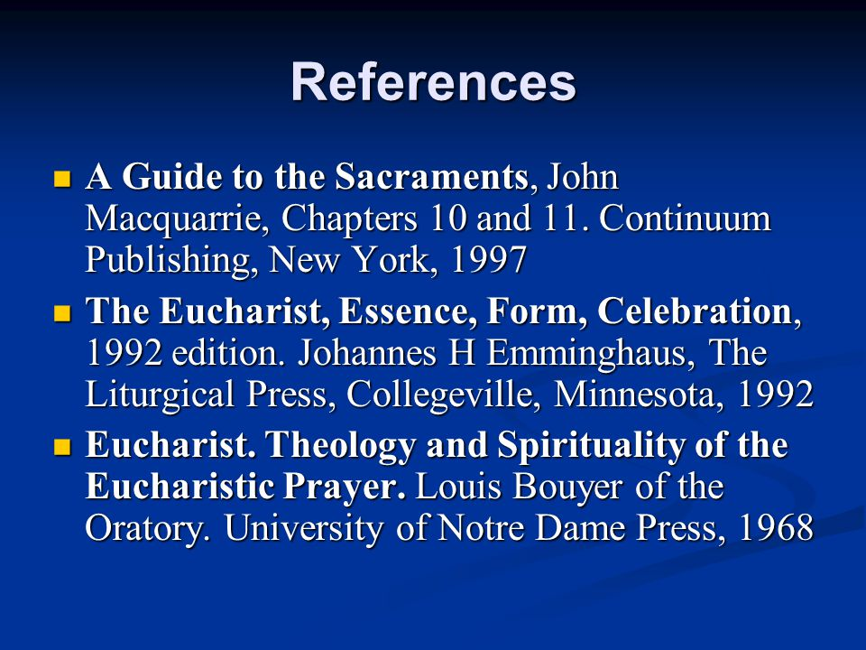 References A Guide to the Sacraments, John Macquarrie, Chapters 10 and 11. Continuum Publishing, New York, 1997.