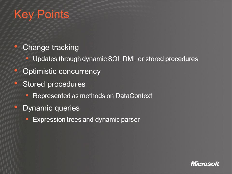 Key Points Change tracking Optimistic concurrency Stored procedures
