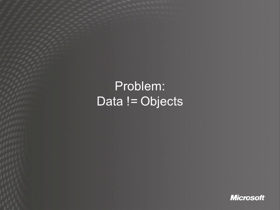 Problem: Data != Objects