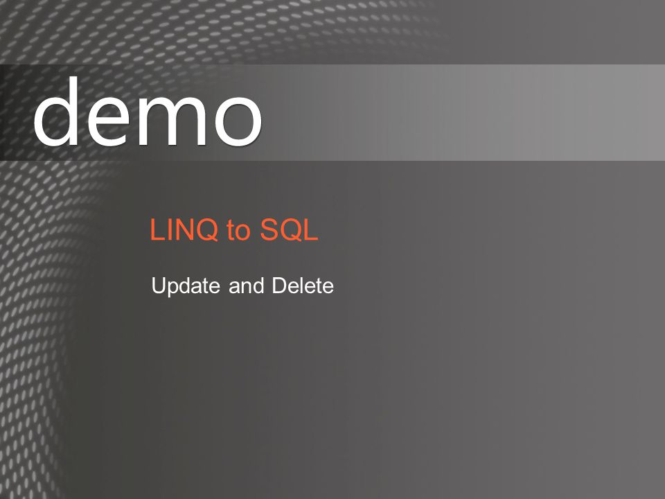 LINQ to SQL Update and Delete