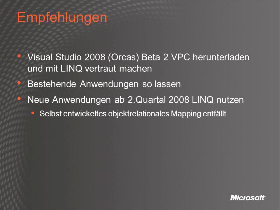 Empfehlungen Visual Studio 2008 (Orcas) Beta 2 VPC herunterladen und mit LINQ vertraut machen. Bestehende Anwendungen so lassen.