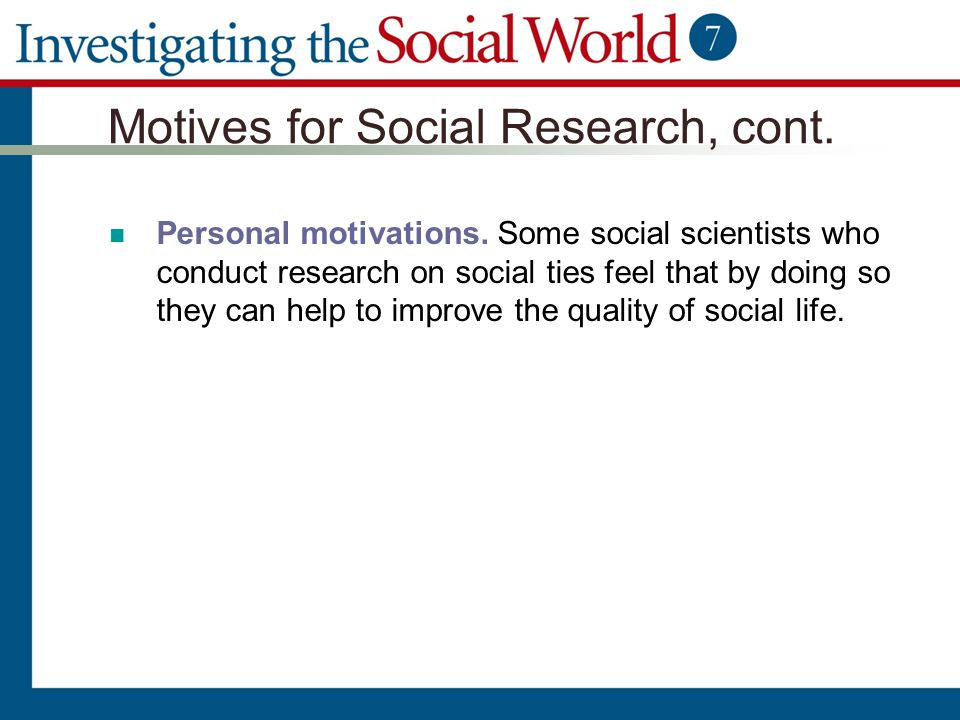 Motives for Social Research, cont.
