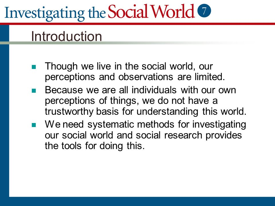 Introduction Though we live in the social world, our perceptions and observations are limited.