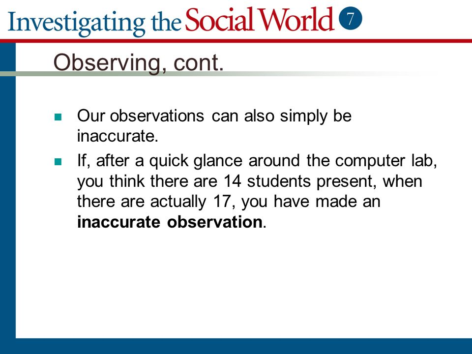 Observing, cont. Our observations can also simply be inaccurate.