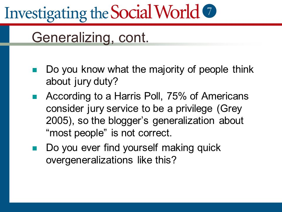 Generalizing, cont. Do you know what the majority of people think about jury duty