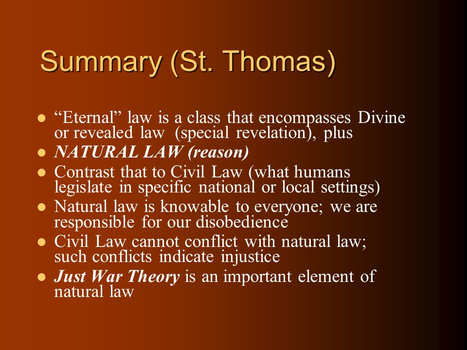 Summary (St. Thomas) Eternal law is a class that encompasses Divine or revealed law (special revelation), plus.