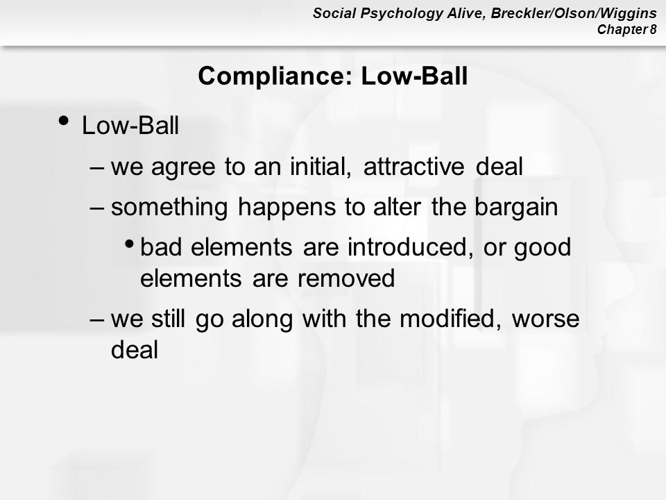 Compliance: Low-Ball Low-Ball. we agree to an initial, attractive deal. something happens to alter the bargain.