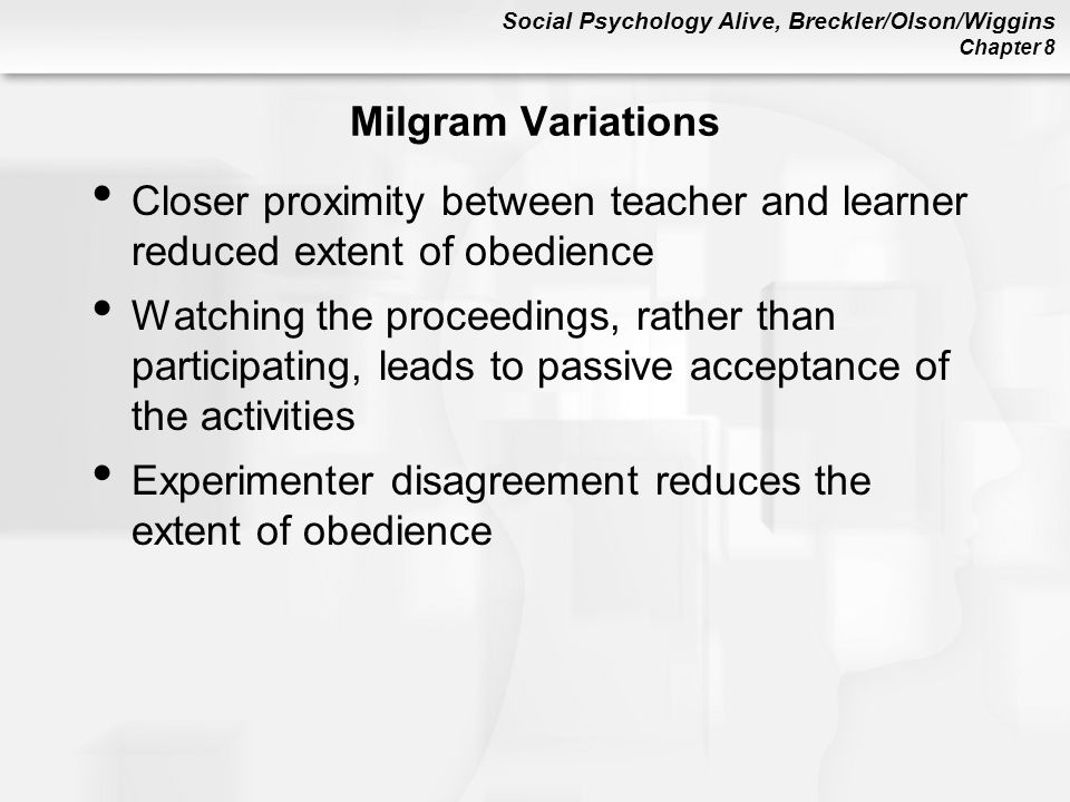 Milgram Variations Closer proximity between teacher and learner reduced extent of obedience.