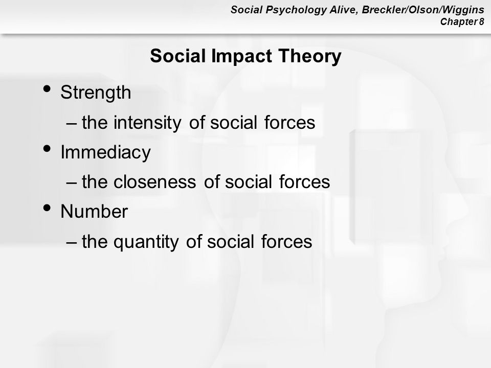 Social Impact Theory Strength. the intensity of social forces. Immediacy. the closeness of social forces.