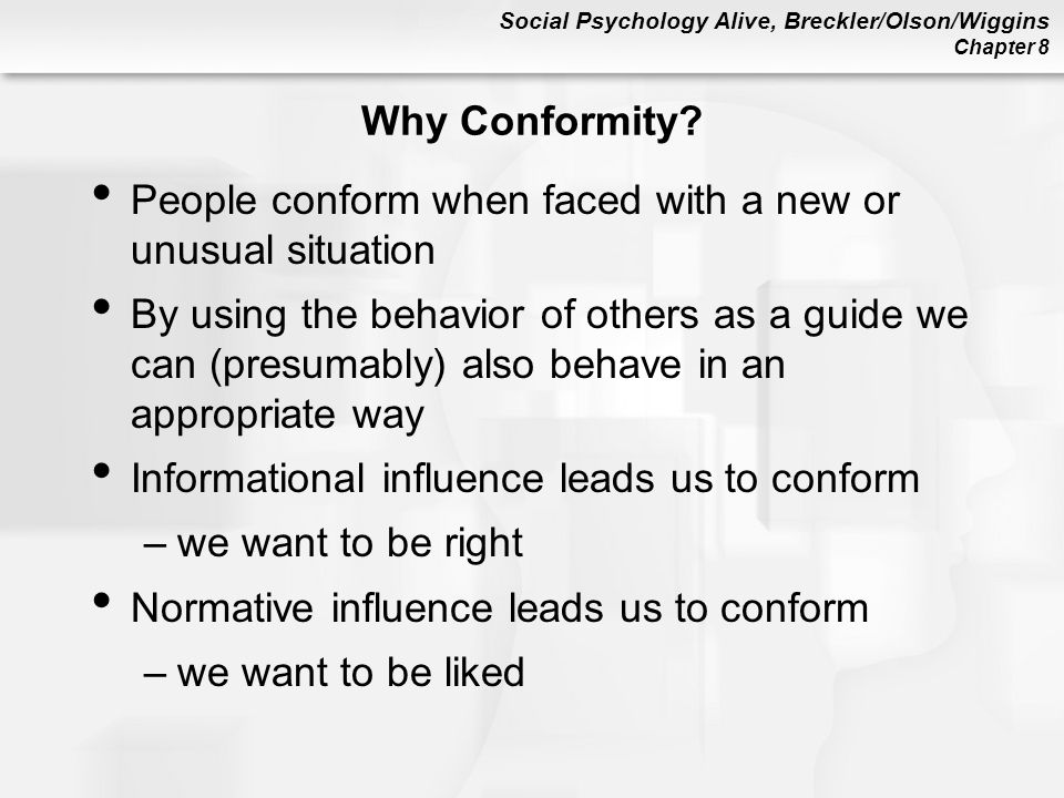 Why Conformity People conform when faced with a new or unusual situation.