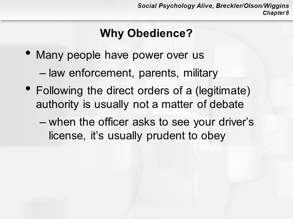 Why Obedience Many people have power over us. law enforcement, parents, military.