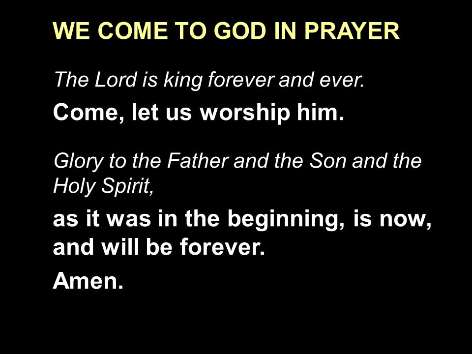 as it was in the beginning, is now, and will be forever. Amen.