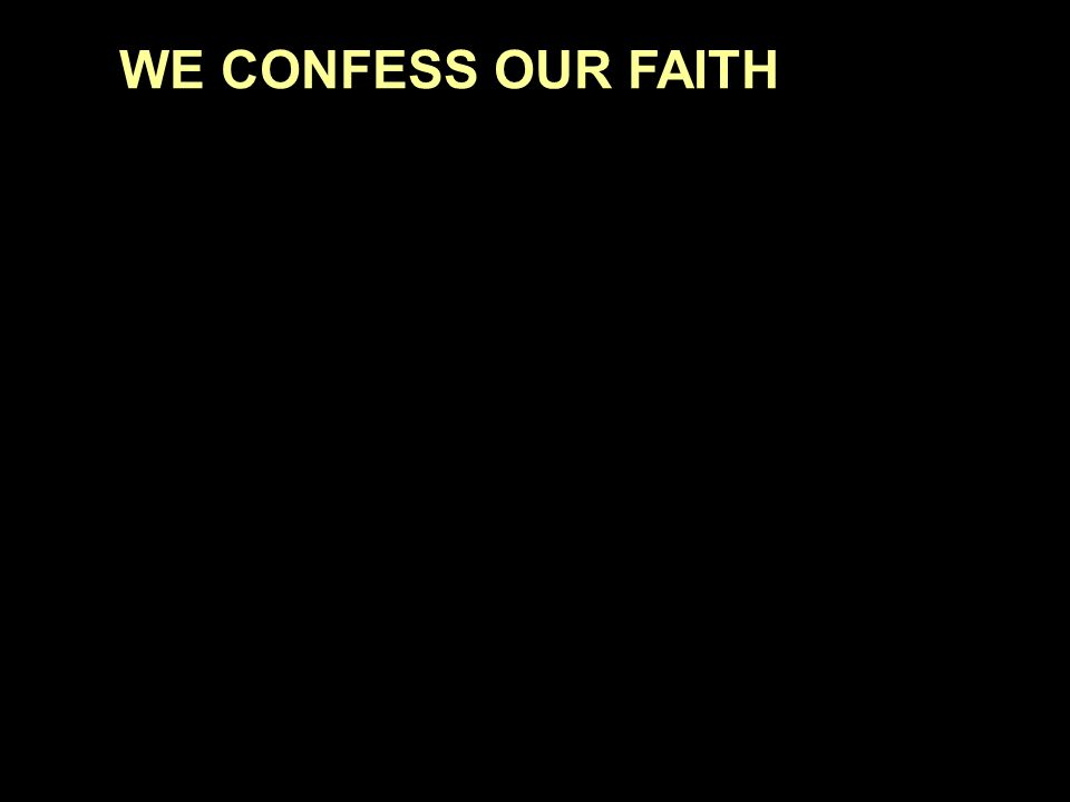 WE CONFESS OUR FAITH