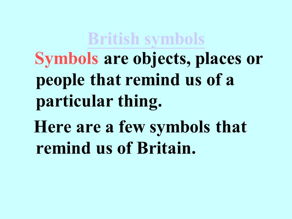 Here are a few symbols that remind us of Britain.