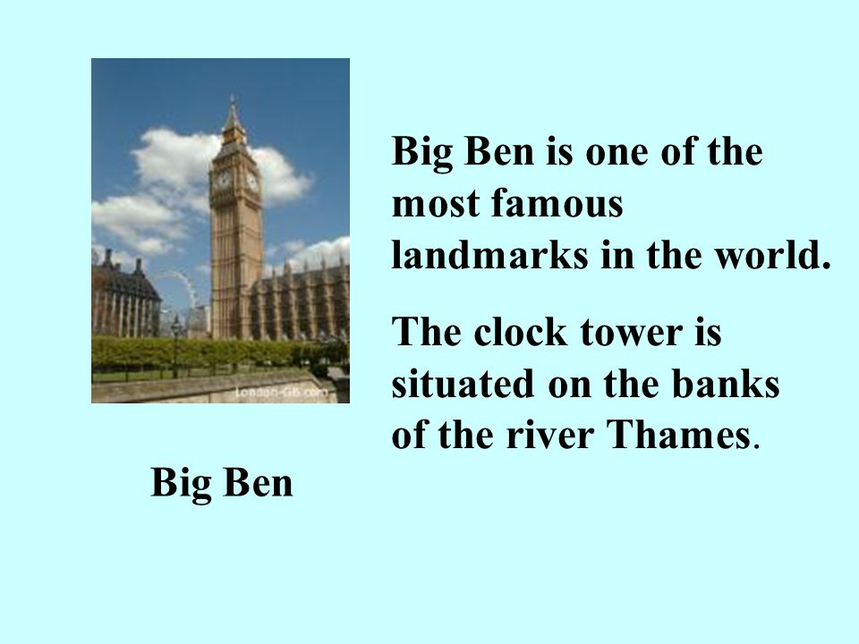 Big Ben is one of the most famous landmarks in the world.