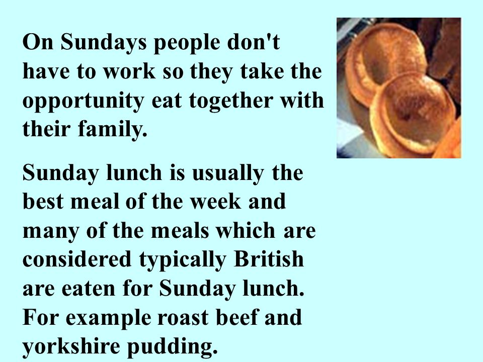 On Sundays people don t have to work so they take the opportunity eat together with their family.