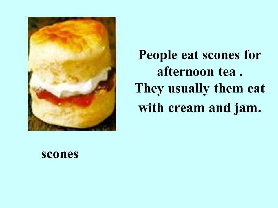 People eat scones for afternoon tea