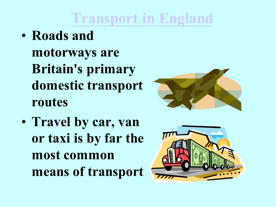 Transport in England Roads and motorways are Britain s primary domestic transport routes.