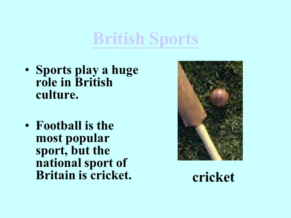 British Sports cricket Sports play a huge role in British culture.