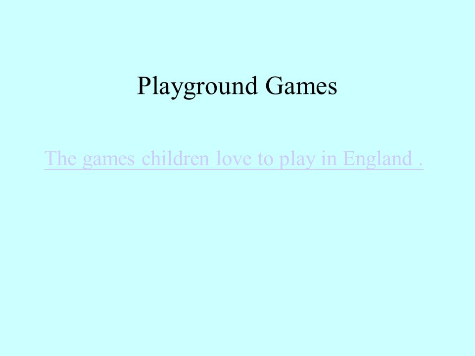 Playground Games The games children love to play in England .