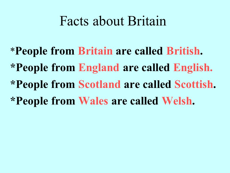 Facts about Britain *People from England are called English.
