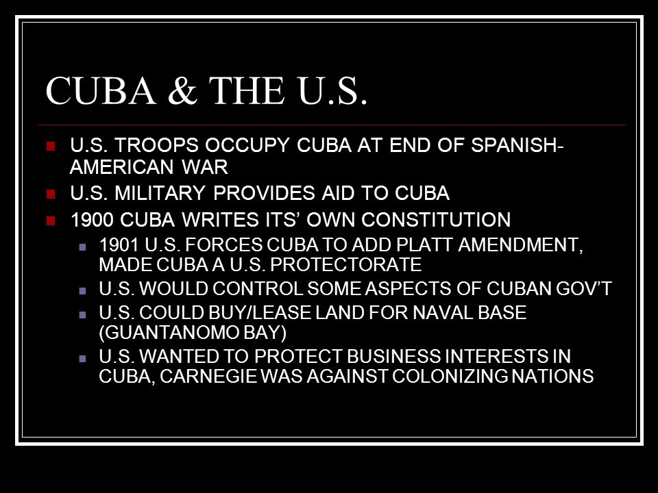 CUBA & THE U.S. U.S. TROOPS OCCUPY CUBA AT END OF SPANISH-AMERICAN WAR