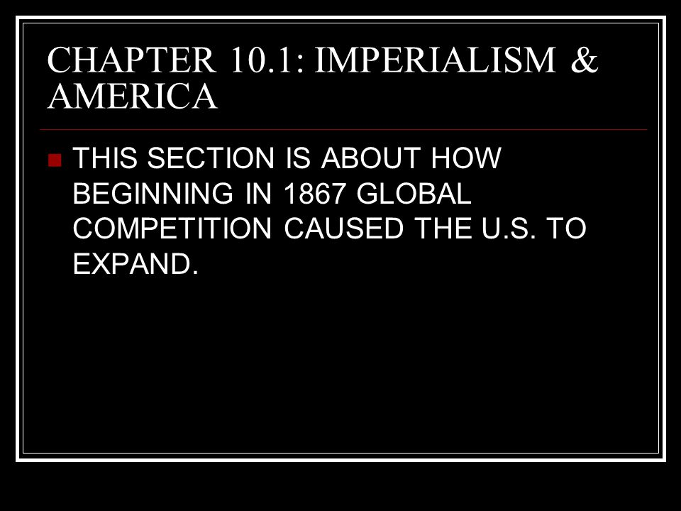 CHAPTER 10.1: IMPERIALISM & AMERICA