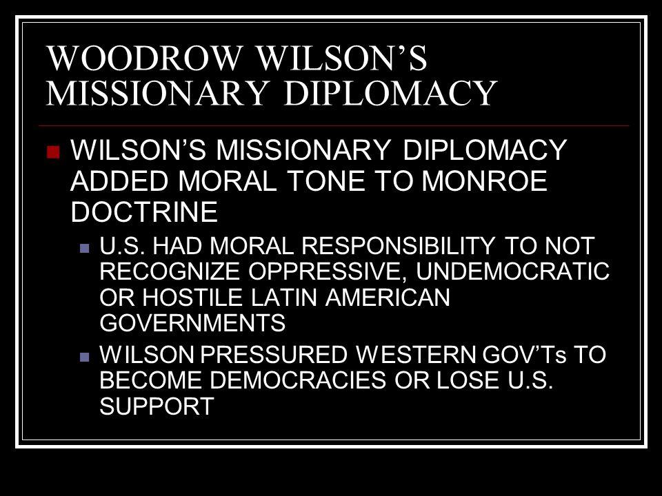 WOODROW WILSON'S MISSIONARY DIPLOMACY