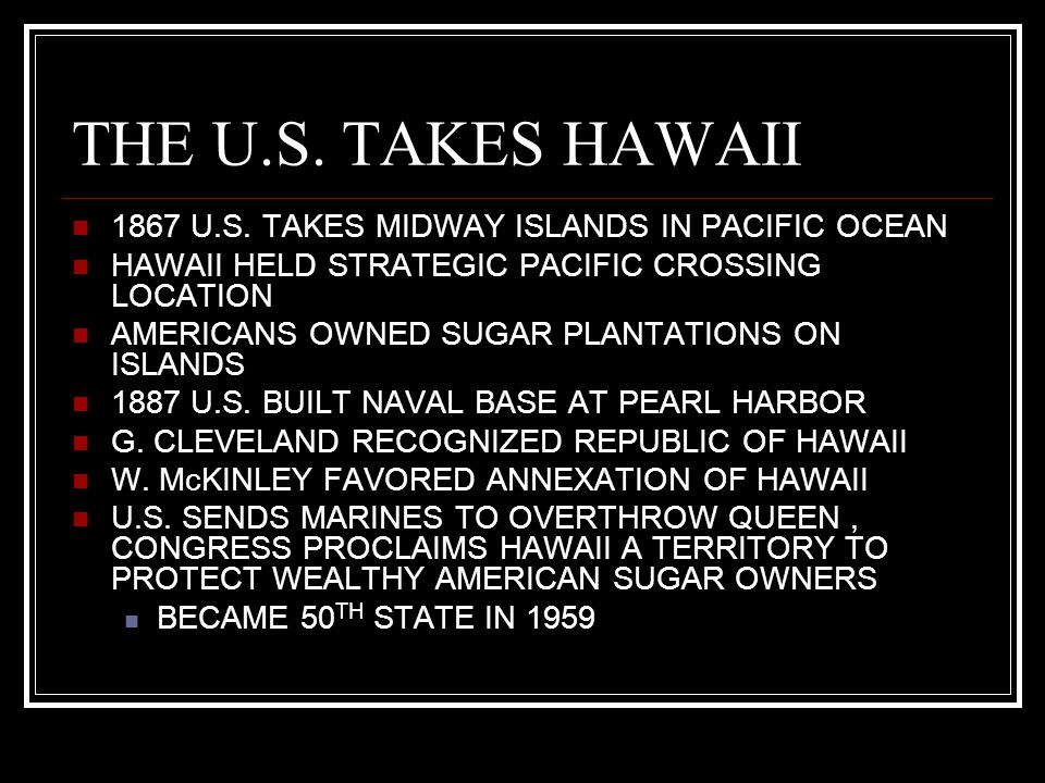 THE U.S. TAKES HAWAII 1867 U.S. TAKES MIDWAY ISLANDS IN PACIFIC OCEAN